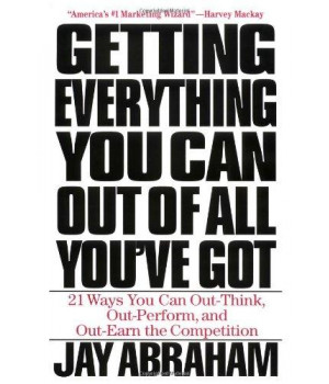 Getting Everything You Can Out of All You\'ve Got: 21 Ways You Can Out-Think, Out-Perform, and Out-Earn the Competition