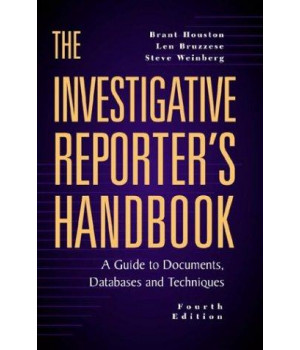 The Investigative Reporter\'s Handbook: A Guide to Documents, Databases and Techniques