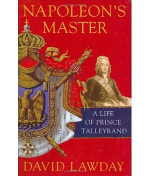 Napoleon\'s Master: A Life of Prince Talleyrand