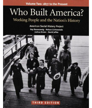 Who Built America? Working People and the Nation\'s History, Vol. 2: 1877 to the Present