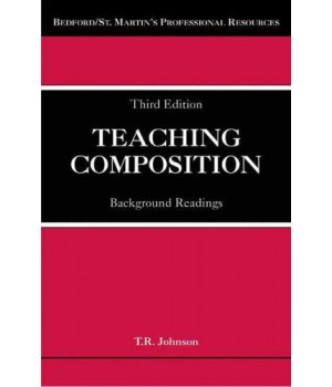 Teaching Composition: Background Readings (Bedford/St. Martin\'s Professional Resources)