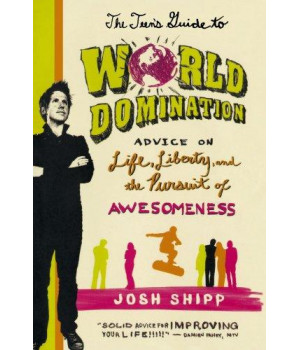 The Teen\'s Guide to World Domination: Advice on Life, Liberty, and the Pursuit of Awesomeness