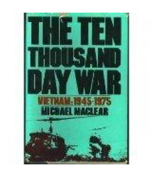 The Ten Thousand Day War : Vietnam 1945-1975