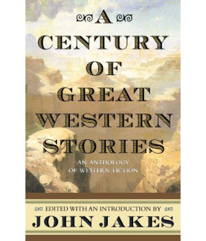 A Century of Great Western Stories-An Anthology of Western Fiction