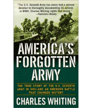 America's Forgotten Army: The True Story of the U.S. Seventh Army in WWII - And An Unknown Battle that Changed History
