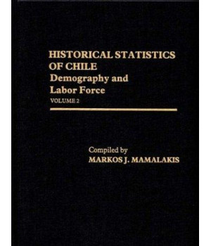 Historical Statistics of Chile, Volume II: Demography and Labor Force