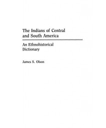 The Indians of Central and South America: An Ethnohistorical Dictionary (Studies; 6)
