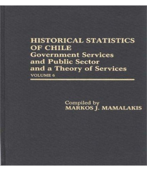 Historical Statistics of Chile: Government Services and Public Sector and a Theory of Services: Volume 6