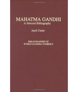 Mahatma Gandhi: A Selected Bibliography (Bibliographies of World Leaders)