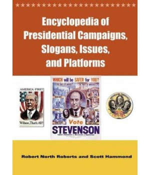 Encyclopedia of Presidential Campaigns, Slogans, Issues, and Platforms