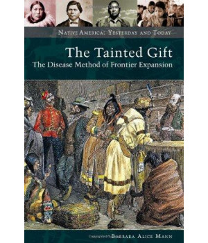 The Tainted Gift: The Disease Method of Frontier Expansion (Native America: Yesterday and Today (Hardcover))