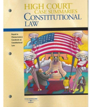 High Court Case Summaries on Constitutional Law (Keyed to Chemerinsky, Second Edition)