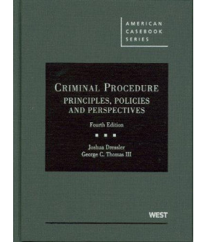 Criminal Procedure: Principles, Policies and Perspectives, 4th (American Casebook) (American Casebook Series)