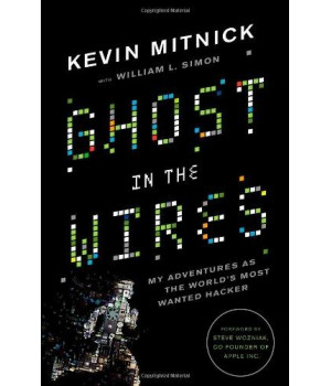 Ghost in the Wires: My Adventures as the World\'s Most Wanted Hacker