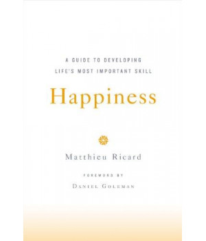 Happiness: A Guide to Developing Life\'s Most Important Skill