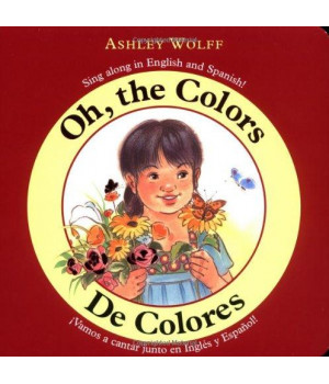 Oh, the Colors/ De Colores: Sing Along in English and Spanish!/ Vamos a CantarJunto en Ingles y Espanol!