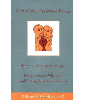 Out of the Darkened Room: When a Parent is Depressed; Protecting the Children and Strengthening the Family