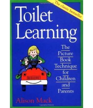 Toilet Learning: The Picture Book Technique for Children and Parents