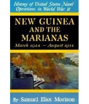 new guinea & the marianas: march 1944 - august 1944 - volume 8 (history of the united states naval operations in world war two)