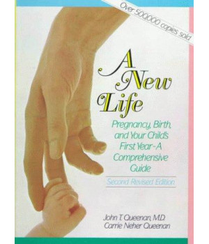 A New Life: Pregnancy, Birth, and Your Child\'s First Year : A Comprehensive Guide