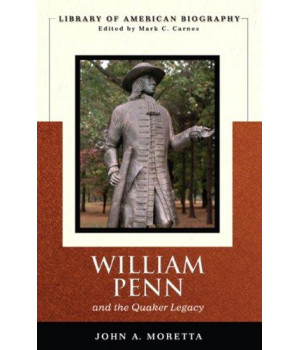 William Penn and the Quaker Legacy (Library of American Biography Series)
