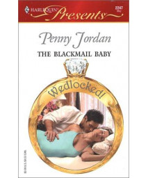 The Blackmail Baby (Wedlocked!) (Harlequin Presents, 2247)
