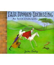 Fair, Brown & Trembling: An Irish Cinderella Story