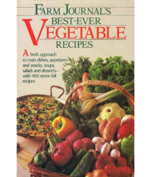Farm journal\'s best-ever vegetable recipes: A fresh approach to main dishes, appetizers, and snacks, soups, salads, and desserts--with 400 never-fail recipes