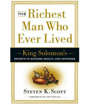 The Richest Man Who Ever Lived: King Solomon\'s Secrets to Success, Wealth, and Happiness