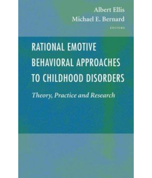 Rational Emotive Behavioral Approaches to Childhood Disorders: Theory, Practice and Research
