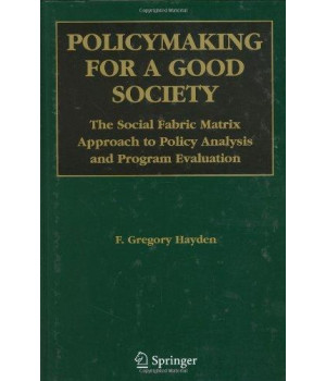 Policymaking for a Good Society: The Social Fabric Matrix Approach to Policy Analysis and Program Evaluation