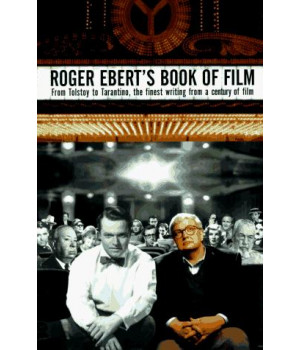 Roger Ebert\'s Book of Film: From Tolstoy to Tarantino, the Finest Writing From a Century of Film