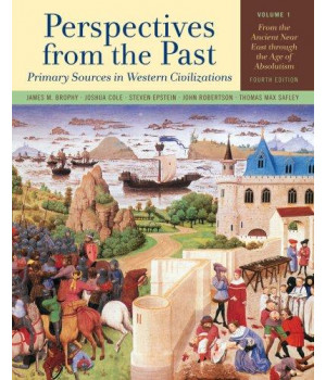 Perspectives from the Past: Primary Sources in Western Civilizations: From the Ancient Near East through the Age of Absolutism (Fourth Edition)  (Vol. 1)