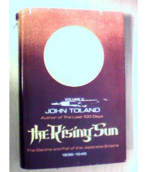 The Rising Sun: The Decline and Fall of the Japanese Empire, 1936-1945, Vol. 2