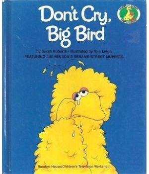 Don\'t Cry, Big Bird (A Sesame Street Start-to-Read Book)
