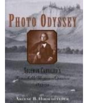 Photo Odyssey: Solomon Carvalho\'s Remarkable Western Adventure 1853-54
