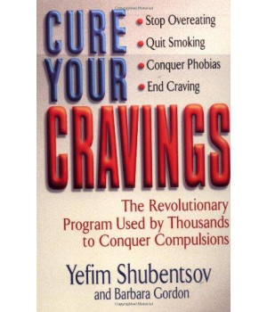 Cure Your Cravings: Learn to Use This Revolutionary System to Conquer Compulsions