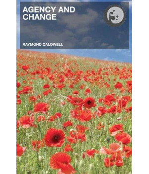 Agency and Change: Rethinking Change Agency in Organizations (Routledge Studies in Organizational Change & Development)