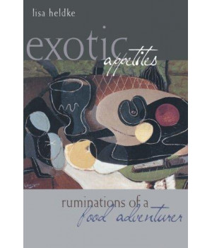 Exotic Appetites: Ruminations of a Food Adventurer