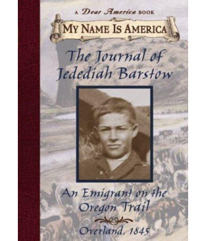 the journal of jedediah barstow: an emigrant on the oregon trail (my name is america series)