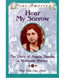 Hear My Sorrow: The Diary of Angela Denoto, a Shirtwaist Worker, New York City 1909 (Dear America Series)