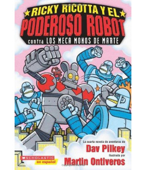 Ricky Ricotta y el Poderoso Robot contra los Meca Monos de Marte: (Spanish language edition of Ricky Ricotta\'s Mighty Robot vs. the Mecha-Monkeys from Mars) (Spanish Edition)