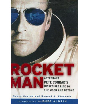Rocketman: Astronaut Pete Conrad\'s Incredible Ride to the Moon and Beyond
