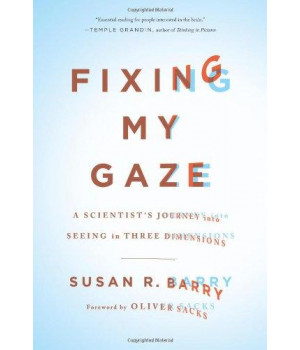 Fixing My Gaze: A Scientist\'s Journey Into Seeing in Three Dimensions