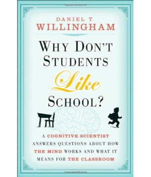 Why Don\'t Students Like School?: A Cognitive Scientist Answers Questions About How the Mind Works and What It Means for the Classroom