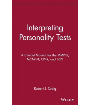 Interpreting Personality Tests: A Clinical Manual for the MMPI-2, MCMI-III, CPI-R, and 16PF