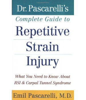 Dr. Pascarelli\'s Complete Guide to Repetitive Strain Injury: What You Need to Know About RSI and Carpal Tunnel Syndrome