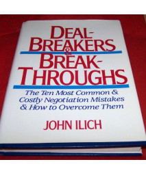Dealbreakers and Breakthroughs: The Ten Most Common and Costly Negotiation Mistakes and How to Overcome Them