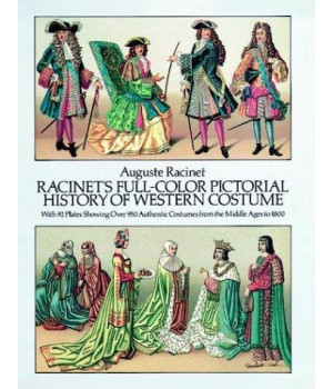 Racinet\'s Full-Color Pictorial History of Western Costume: With 92 Plates Showing Over 950 Authentic Costumes from the Middle Ages to 1800