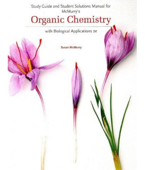 Study Guide and Student Solutions Manual for McMurry\'s Organic Chemistry: with Biological Applications, 2nd